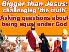 Bigger than Jesus: asking questions about being equal under God
