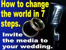 Invite the media to your gay wedding.  How to change the world in 7 steps