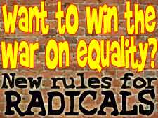 Want to win the war on equality?  New rules for radicals.